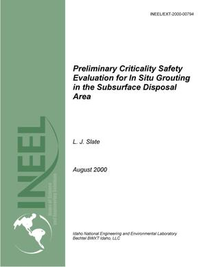 Primary view of object titled 'Preliminary Criticality Safety Evaluation for In Situ Grouting in the Subsurface Disposal Area'.