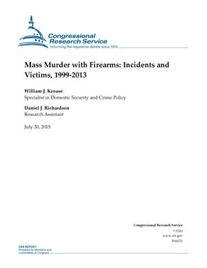 Primary view of Mass Murder with Firearms: Incidents and Victims, 1999-2013