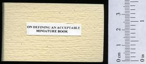 Primary view of object titled 'On defining an acceptable miniature book'.
