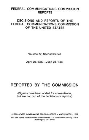 Primary view of object titled 'FCC Reports, Second Series, Volume 77, April 26, 1980 to June 20, 1980'.