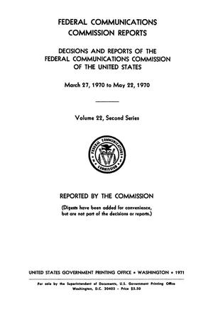 Primary view of object titled 'FCC Reports, Second Series, Volume 22, March 27, 1970 to May 22, 1970'.