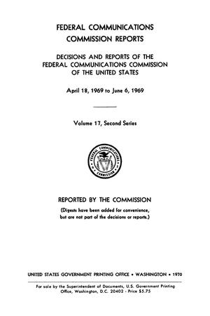 Primary view of object titled 'FCC Reports, Second Series, Volume 17, April 18, 1969 to June 6, 1969'.
