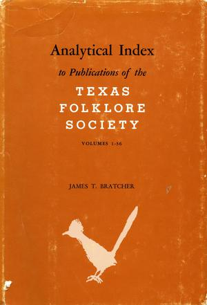 Analytical Index to Publications of the Texas Folklore Society, Volumes 1-36