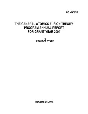 Primary view of object titled 'THE GENERAL ATOMICS FUSION THEORY PROGRAM ANNUAL REPORT FOR GRANT YEAR 2004'.