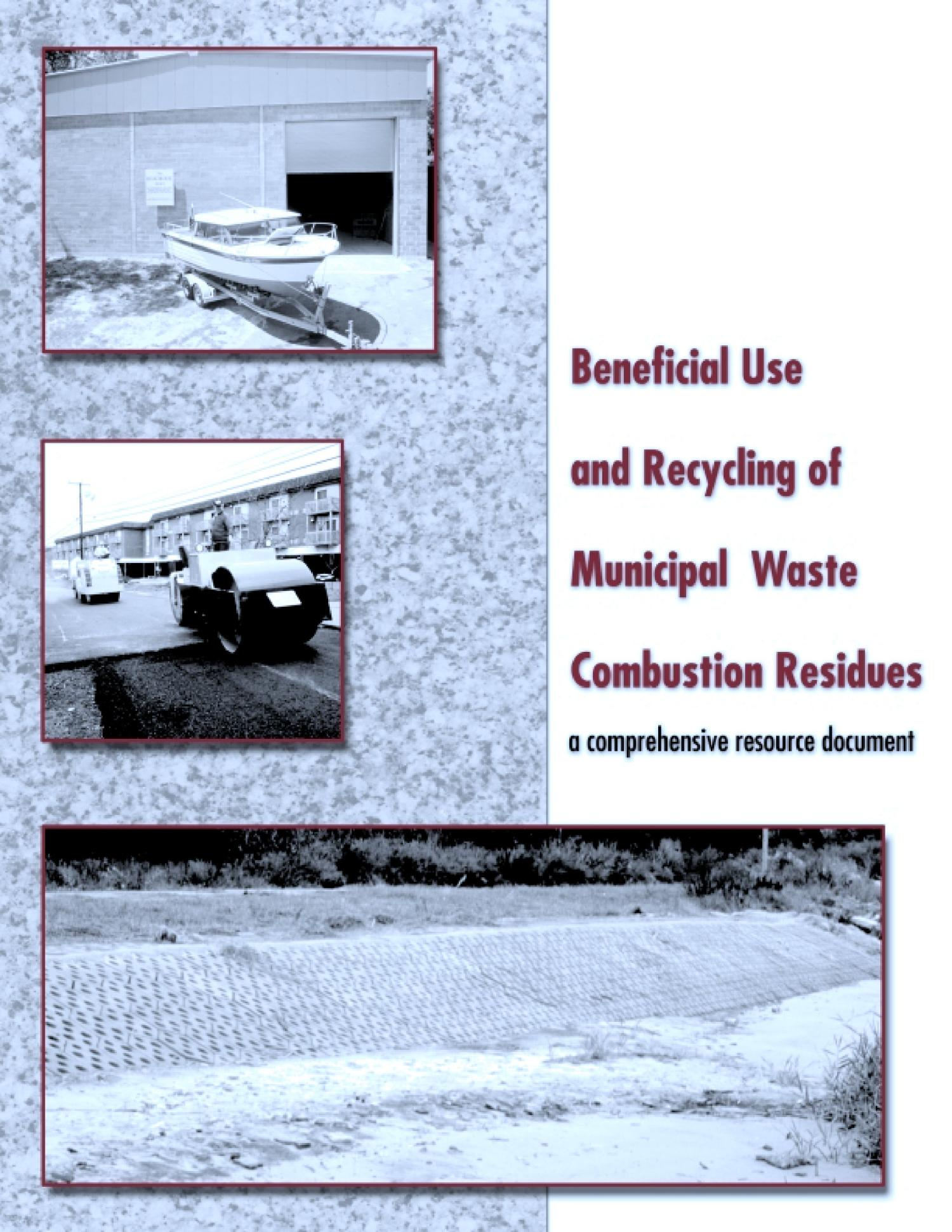 Beneficial Use and Recycling of Municipal Waste Combustion Residues - A Comprehensive Resource Document                                                                                                      [Sequence #]: 1 of 143