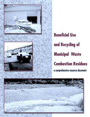 Primary view of object titled 'Beneficial Use and Recycling of Municipal Waste Combustion Residues - A Comprehensive Resource Document'.