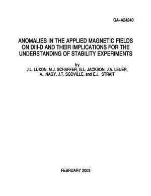 Primary view of object titled 'ANOMALIES IN THE APPLIED MAGNETIC FIELDS ON DIII-D AND THEIR IMPLICATIONS FOR THE UNDERSTANDING OF STABILITY EXPERIMENTS'.
