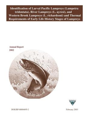 Primary view of object titled 'Identification of Larval Pacific Lampreys (Lampetra Tridentata), River Lampreys (L. Ayresi) and Western Brook Lampreys (L. Richardson) and Thermal Requirements of Early Life History Stages of Lampreys : Annual Report 2002.'.