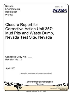 Primary view of object titled 'Closure Report for Corrective Action Unit 357: Mud Pits and Waste Dump, Nevada Test Site, Nevada, Rev. No.: 0'.