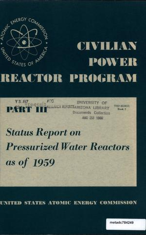 Primary view of object titled 'Civilian Power Reactor Program: Part 3, Status Report on Pressurized Water Reactors as of 1959'.