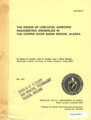Primary view of object titled 'The Origin of Low-Level Airborne Radiometric Anomalies in the Copper River Basin Region, Alaska'.