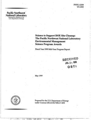 Primary view of object titled 'Science to Support DOE Site Cleanup: The Pacific Northwest National Laboratory Environmental Management Science Program Awards-Fiscal Year 1999 Mid-Year Progress Report'.
