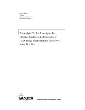 Primary view of object titled 'An Analytic Tool to Investigate the Effect of Binder on the Sensitivity of HMX-Based Plastic Bonded Explosives in the Skid Test'.