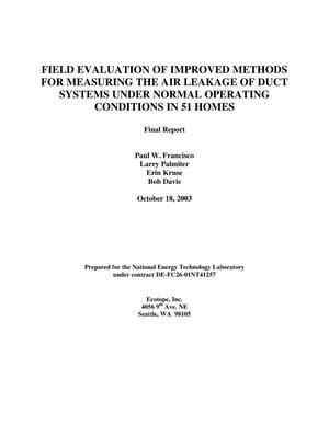 Primary view of object titled 'FIELD EVALUATION OF IMPROVED METHODS FOR MEASURING THE AIR LEAKAGE OF DUCT SYSTEMS UNDER NORMAL OPERATING CONDITIONS IN 51 HOMES'.