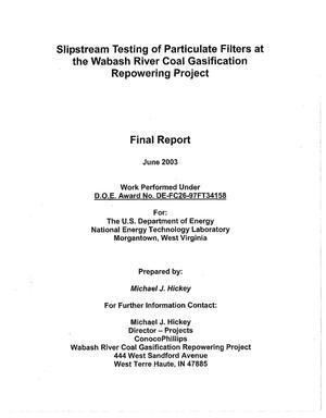 Primary view of object titled 'SLIPSTREAM TESTING OF PARTICULATE FILTERS AT THE WABASH RIVER COAL GASIFICATION REPOWERING PROJECT'.