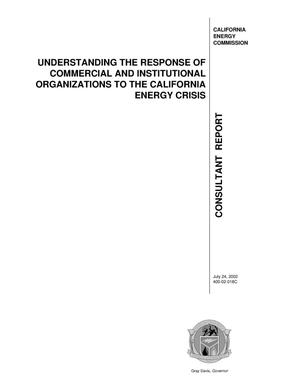Primary view of object titled 'Understanding the response of commercial and institutional organizations to the California energy crisis. A report to the California Energy Commission - Sylvia Bender, Project Manager'.