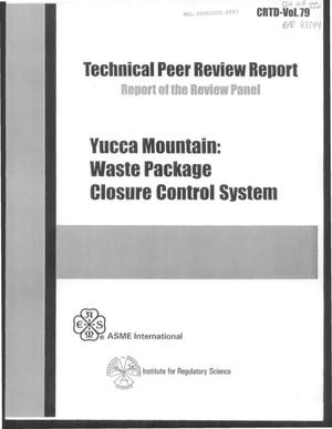 Primary view of object titled 'TECHNICAL PEER REVIEW REPORT - YUCCA MOUNTAIN: WASTE PACKAGE CLOSURE CONTROL SYSTEM'.