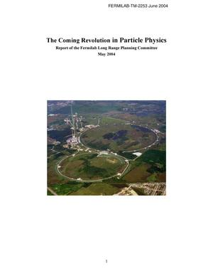 Primary view of object titled 'The coming revolution in particle physics: Report of the Fermilab Long Range Planning Committee'.