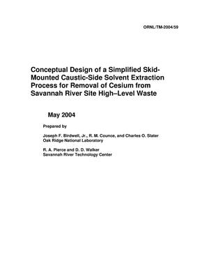 Primary view of object titled 'Conceptual Design of a Simplified Skid-Mounted Caustic-Side Solvent Extraction Process for Removal of Cesium from Savannah Rive Site High-Level Waste'.