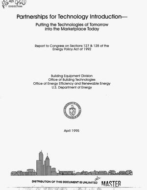 Primary view of object titled 'Partnerships for technology introduction -- Putting the technologies of tomorrow into the marketplace of today. Report to Congress on Sections 127 and 128 of the Energy Policy Act of 1992'.