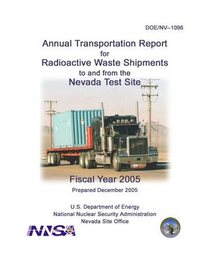 Primary view of object titled 'Annual Transportation Report for Radioactive Waste Shipments to and from the Nevada Test Site, Fiscal Year 2005'.