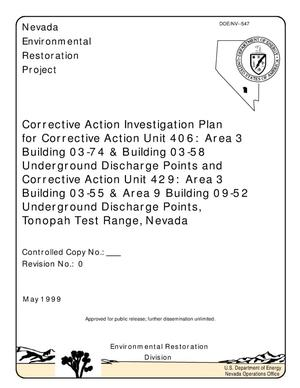 Primary view of object titled 'Corrective Action Investigation Plan for Corrective Action Unit 406: Area 3 Building 03-74 and Building 03-58 Under ground Discharge Points and Corrective Action Unit 429: Area 3 Building 03-55 and Area 9 Building 09-52 Underground Discharge Points, Tonopah Test Range, Nevada'.