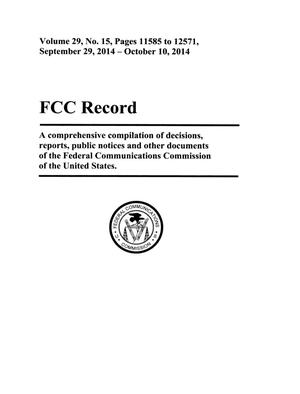 Primary view of object titled 'FCC Record, Volume 29, No. 15, Pages 11585 to 12571, September 29, 2014 - October 10, 2014'.