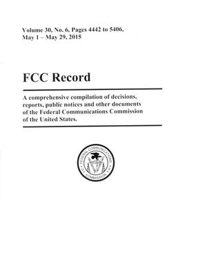 Primary view of object titled 'FCC Record, Volume 30, No. 6, Pages 4442 to 5406, May 1 - May 29, 2015'.