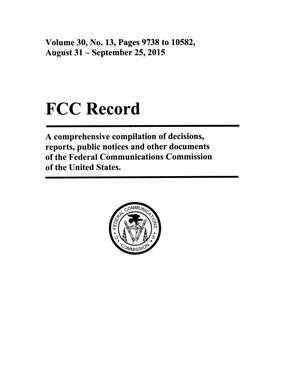 Primary view of object titled 'FCC Record, Volume 30, No. 13, Pages 9738 to 10582, August 31 - September 25, 2015'.