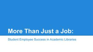 Primary view of object titled 'More Than Just a Job: Student Employee Success in Academic Libraries'.