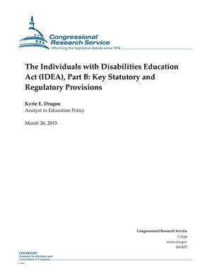 Primary view of object titled 'The Individuals with Disabilities Education Act (IDEA), Part B: Key Statutory and Regulatory Provisions'.
