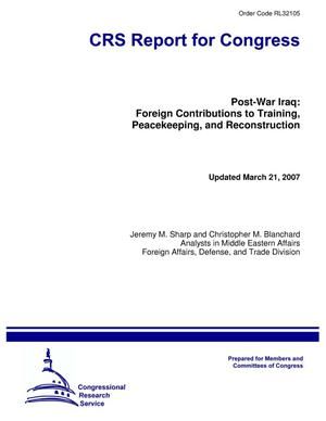 Primary view of object titled 'Post-War Iraq: Foreign Contributions to Training, Peacekeeping, and Reconstruction'.
