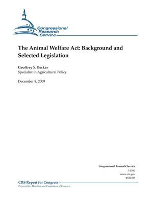 Primary view of object titled 'The Animal Welfare Act: Background and Selected Legislation'.