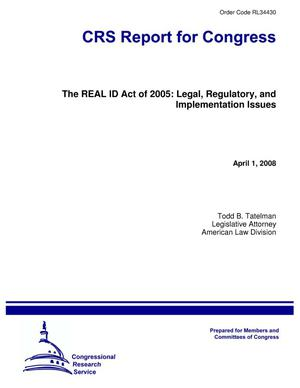 Primary view of object titled 'The REAL ID Act of 2005: Legal, Regulatory, and Implementation Issues'.