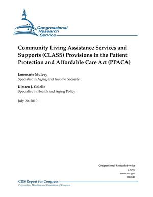 Primary view of object titled 'Community Living Assistance Services and Supports (CLASS) Provisions in the Patient Protection and Affordable Care Act (PPACA)'.