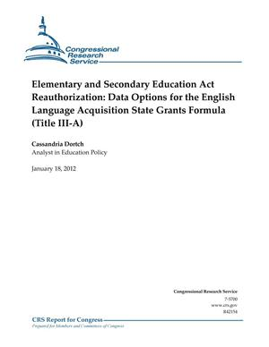 Primary view of object titled 'Elementary and Secondary Education Act Reauthorization: Data Options for the English Language Acquisition State Grants Formula (Title III-A)'.