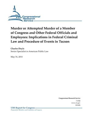 Primary view of object titled 'Murder or Attempted Murder of a Member of Congress and Other Federal Officials and Employees: Implications in Federal Criminal Law and Procedure of Events in Tucson'.