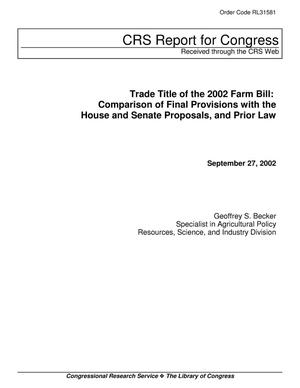 Primary view of object titled 'Trade Title of the 2002 Farm Bill: Comparison of Final Provisions with the House and Senate Proposals, and Prior Law'.