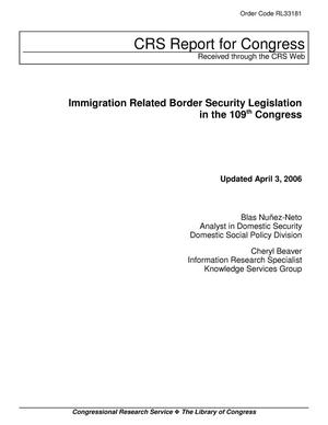 Primary view of object titled 'Immigration Related Border Security Legislation in the 109th Congress'.