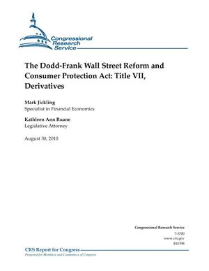Primary view of object titled 'The Dodd-Frank Wall Street Reform and Consumer Protection Act: Title VII, Derivatives'.