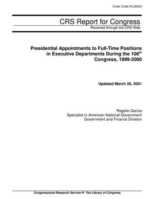 Primary view of object titled 'PRESIDENTIAL APPOINTMENTS TO FULL-TIME POSITIONS IN EXECUTIVE DEPARTMENTS DURING THE 106TH CONGRESS, 1999-2000'.