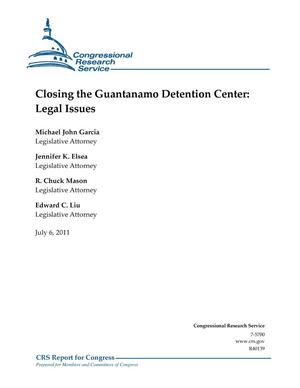 Primary view of object titled 'Closing the Guantanamo Detention Center: Legal Issues'.