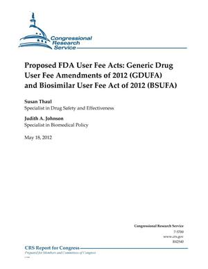 Primary view of object titled 'Proposed FDA User Fee Acts: Generic Drug User Fee Amendments of 2012 (GDUFA) and Biosimilar User Fee Act of 2012 (BSUFA)'.