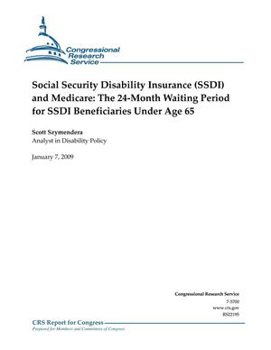 Primary view of object titled 'Social Security Disability Insurance (SSDI) and Medicare: The 24-Month Waiting Period for SSDI Beneficiaries Under Age 65'.