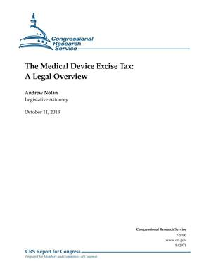 Primary view of object titled 'The Medical Device Excise Tax: A Legal Overview'.