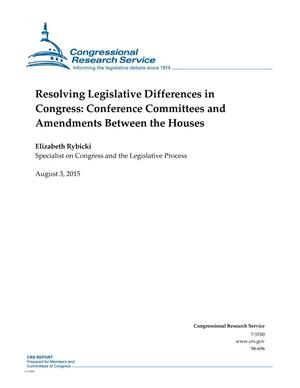 Primary view of object titled 'Resolving Legislative Differences in Congress: Conference Committees and Amendments Between the Houses'.