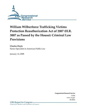 Primary view of object titled 'William Wilberforce Trafficking Victims Protection Reauthorization Act of 2007 (H.R. 3887 as Passed by the House): Criminal Law Provisions'.