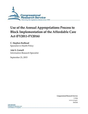 Primary view of object titled 'Use of the Annual Appropriations Process to Block Implementation of the Affordable Care Act (FY2011-FY2016)'.