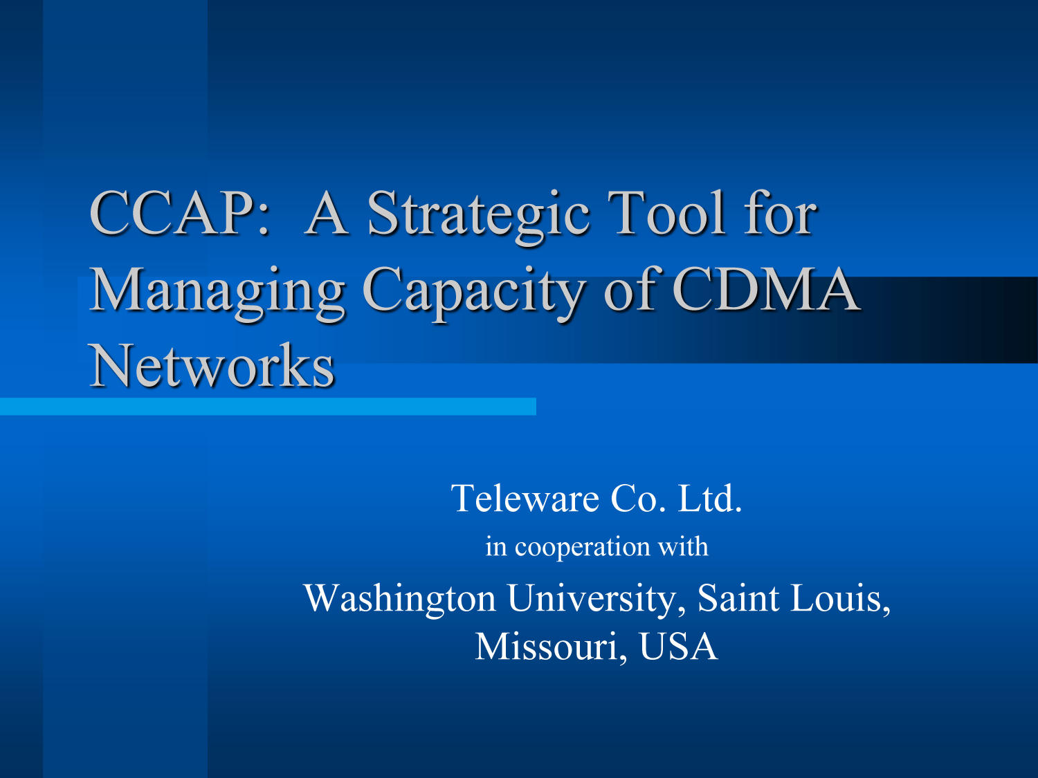 CCAP: A Strategic Tool for Managing Capacity of CDMA Networks                                                                                                      [Sequence #]: 1 of 25