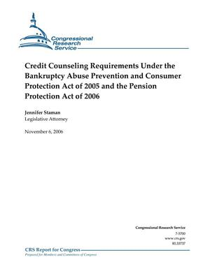 Primary view of object titled 'Credit Counseling Requirements Under the Bankruptcy Abuse Prevention and Consumer Protection Act of 2005 and the Pension Protection Act of 2006'.